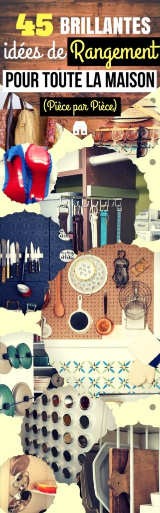 45 brillantes id es de rangement pour toute la maison - Astuces de rangement maison ...